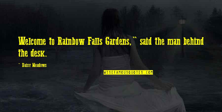 "Daisy Meadows Quotes By Daisy Meadows: Welcome to Rainbow Falls Gardens,"" said the man"