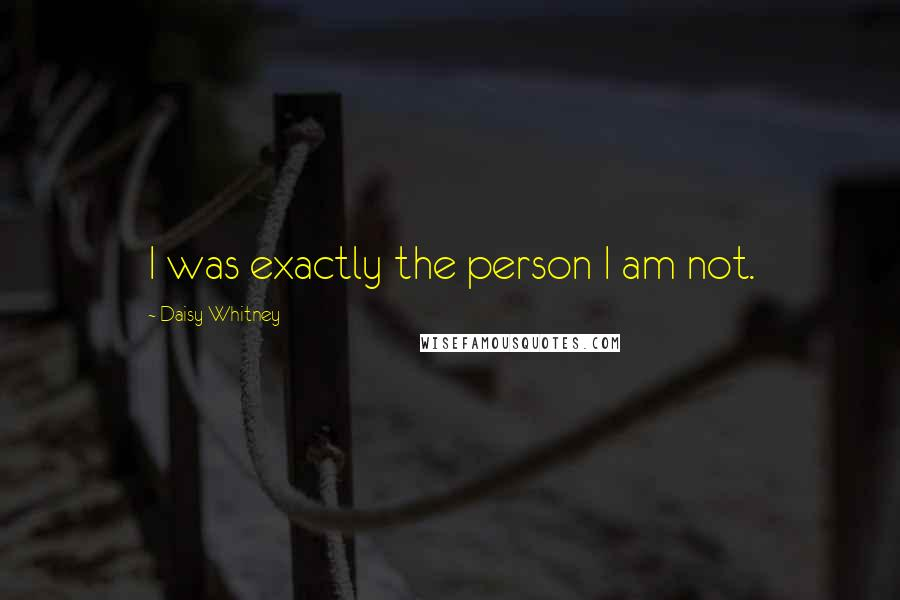 Daisy Whitney quotes: I was exactly the person I am not.