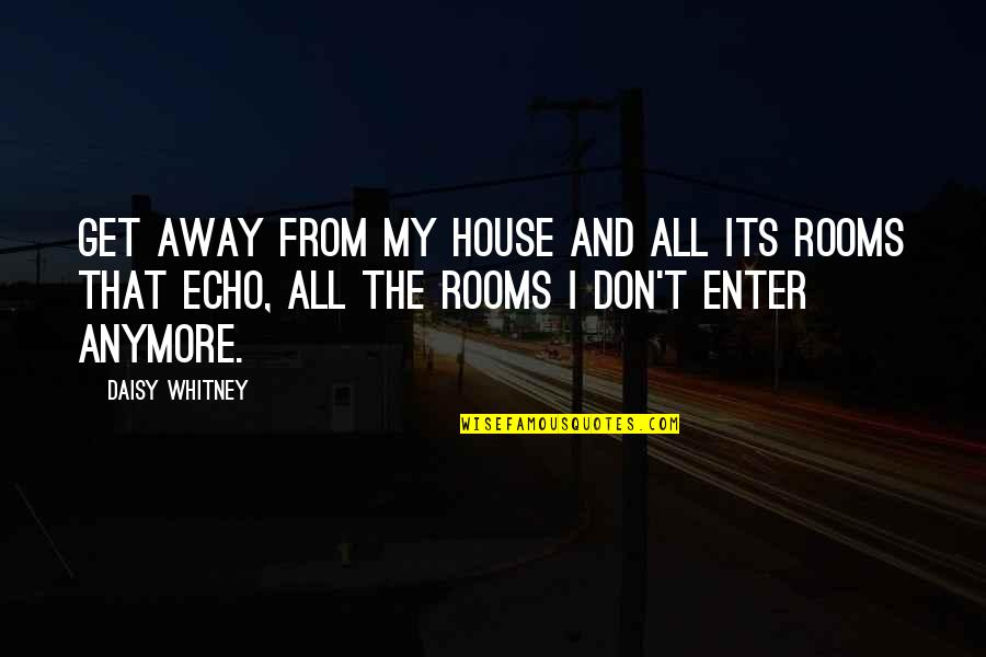 Daisy Whitney Quotes By Daisy Whitney: Get away from my house and all its