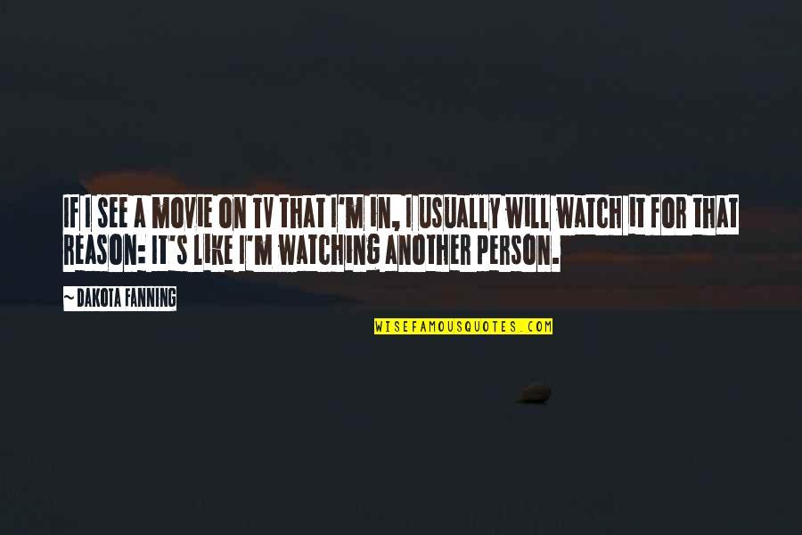 Dakota Fanning Movie Quotes By Dakota Fanning: If I see a movie on TV that