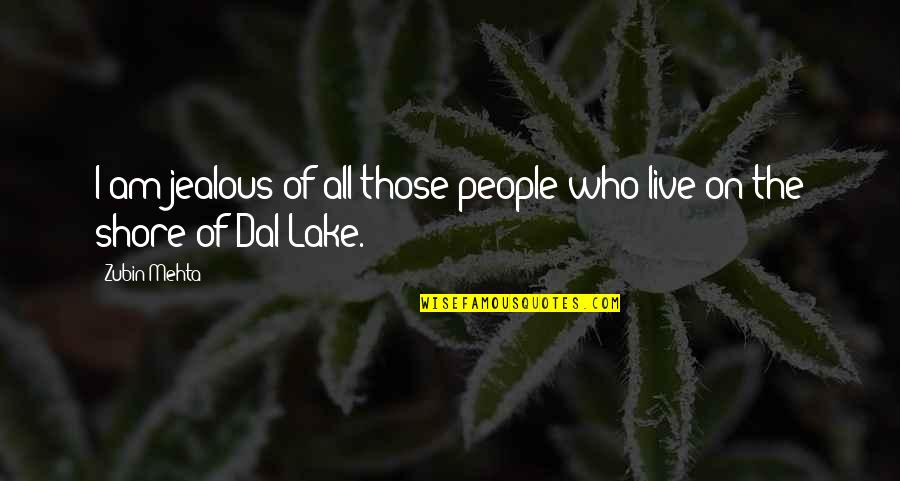 Dal Lake Quotes By Zubin Mehta: I am jealous of all those people who
