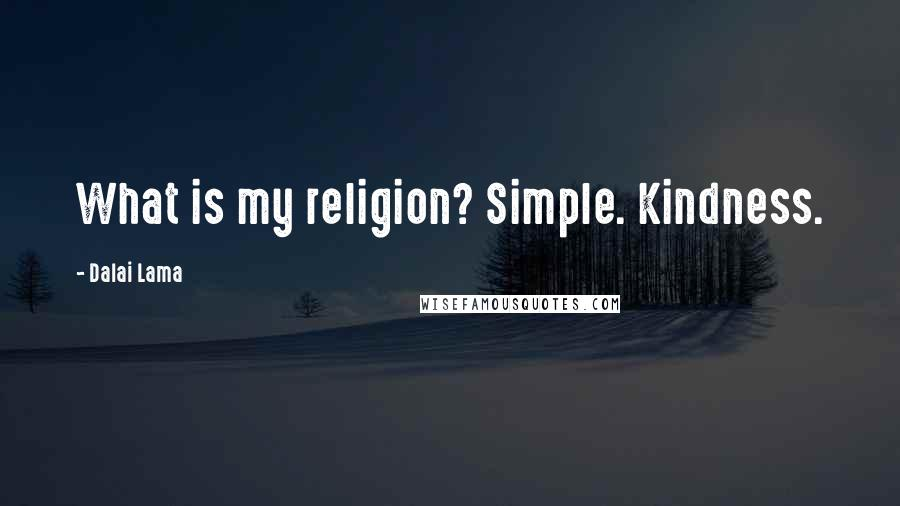 Dalai Lama quotes: What is my religion? Simple. Kindness.
