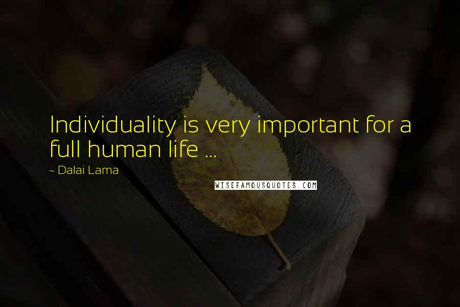 Dalai Lama quotes: Individuality is very important for a full human life ...