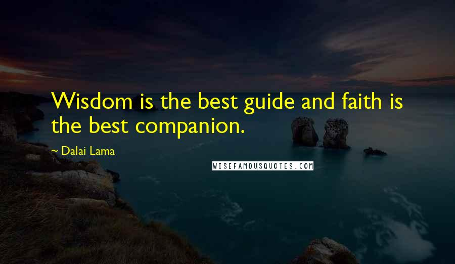 Dalai Lama quotes: Wisdom is the best guide and faith is the best companion.