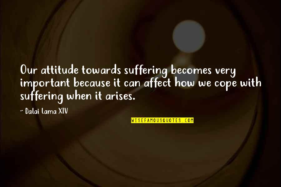 Dalai Lama Xiv Quotes By Dalai Lama XIV: Our attitude towards suffering becomes very important because