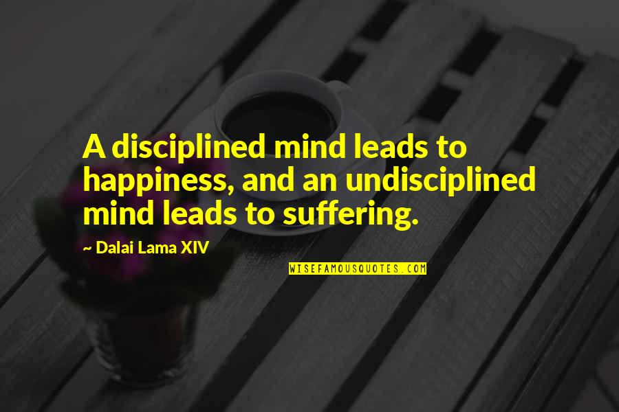 Dalai Lama Xiv Quotes By Dalai Lama XIV: A disciplined mind leads to happiness, and an