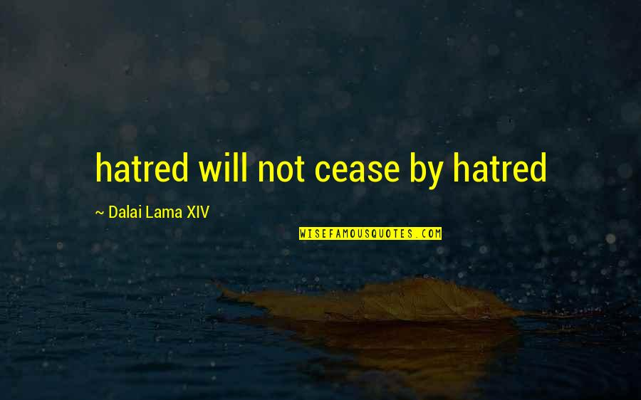 Dalai Lama Xiv Quotes By Dalai Lama XIV: hatred will not cease by hatred
