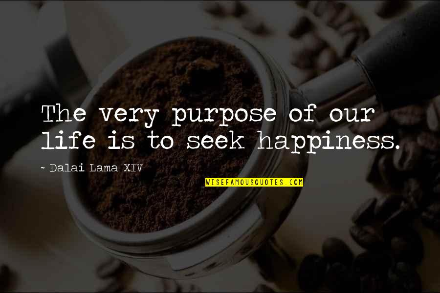 Dalai Lama Xiv Quotes By Dalai Lama XIV: The very purpose of our life is to