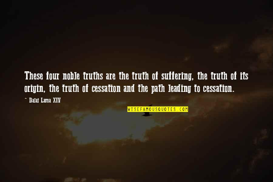 Dalai Lama Xiv Quotes By Dalai Lama XIV: These four noble truths are the truth of