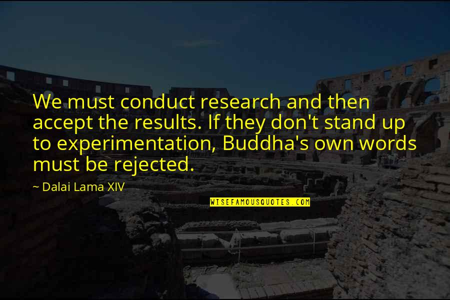 Dalai Lama Xiv Quotes By Dalai Lama XIV: We must conduct research and then accept the
