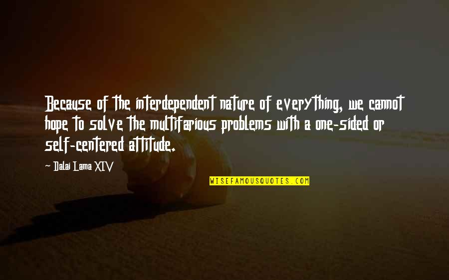 Dalai Lama Xiv Quotes By Dalai Lama XIV: Because of the interdependent nature of everything, we