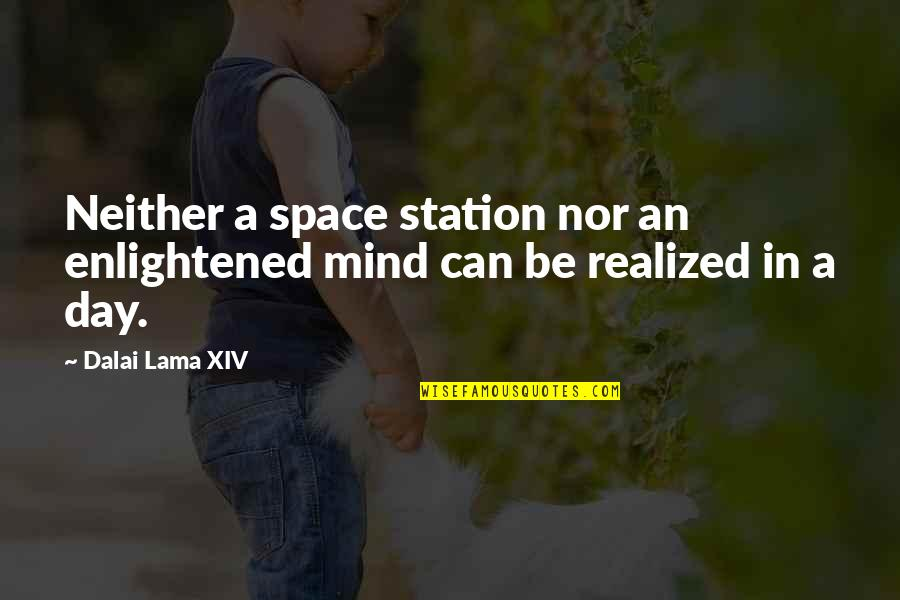 Dalai Lama Xiv Quotes By Dalai Lama XIV: Neither a space station nor an enlightened mind