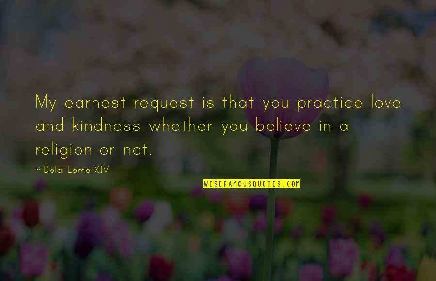 Dalai Lama Xiv Quotes By Dalai Lama XIV: My earnest request is that you practice love