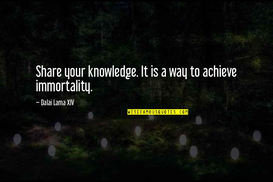 Dalai Lama Xiv Quotes By Dalai Lama XIV: Share your knowledge. It is a way to