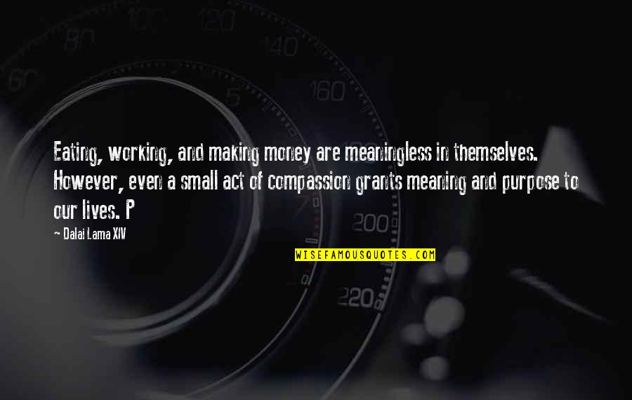 Dalai Lama Xiv Quotes By Dalai Lama XIV: Eating, working, and making money are meaningless in