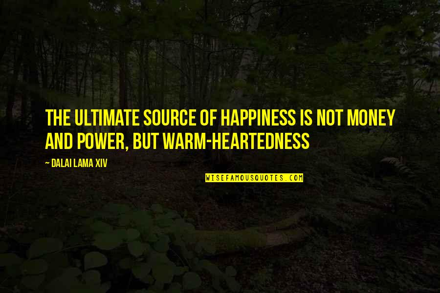 Dalai Lama Xiv Quotes By Dalai Lama XIV: The ultimate source of happiness is not money