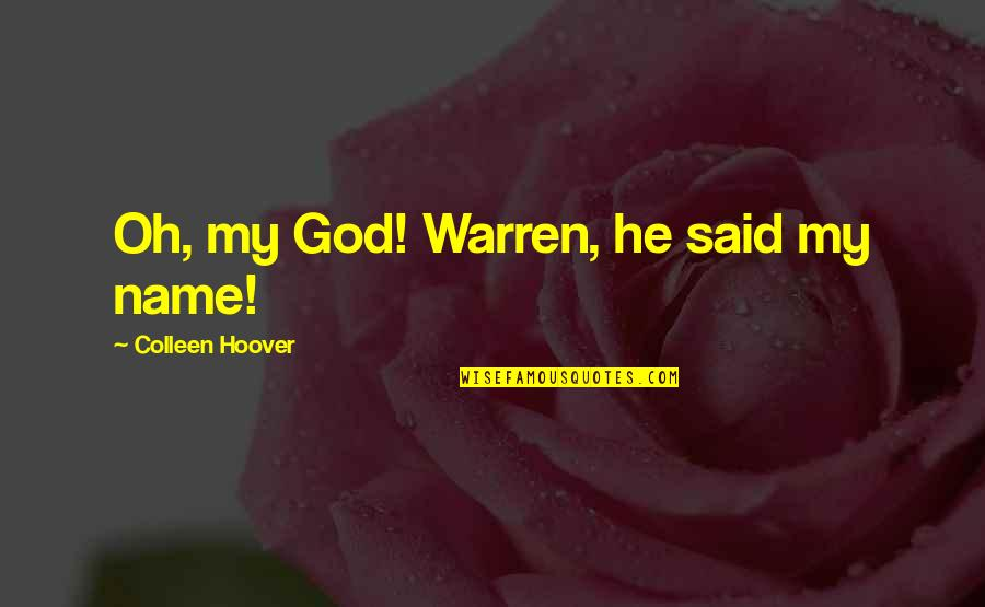 Dale Carnegie Library Quotes By Colleen Hoover: Oh, my God! Warren, he said my name!