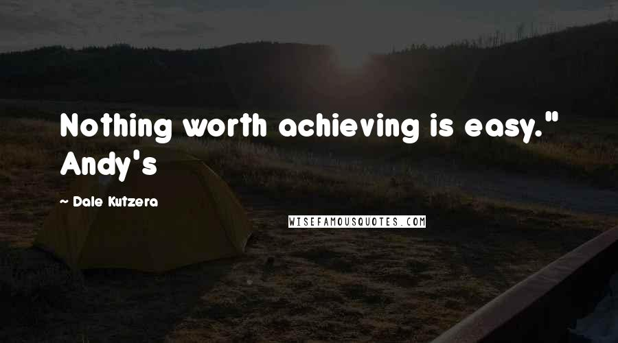 "Dale Kutzera quotes: Nothing worth achieving is easy."" Andy's"