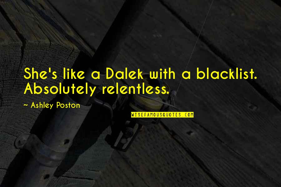Dalek Quotes By Ashley Poston: She's like a Dalek with a blacklist. Absolutely