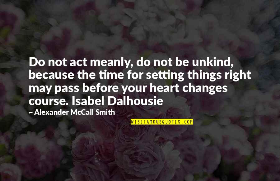 Dalhousie Quotes By Alexander McCall Smith: Do not act meanly, do not be unkind,