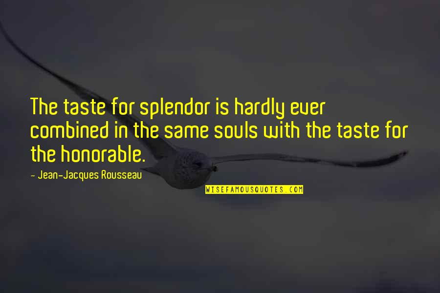 Dalkeith Quotes By Jean-Jacques Rousseau: The taste for splendor is hardly ever combined