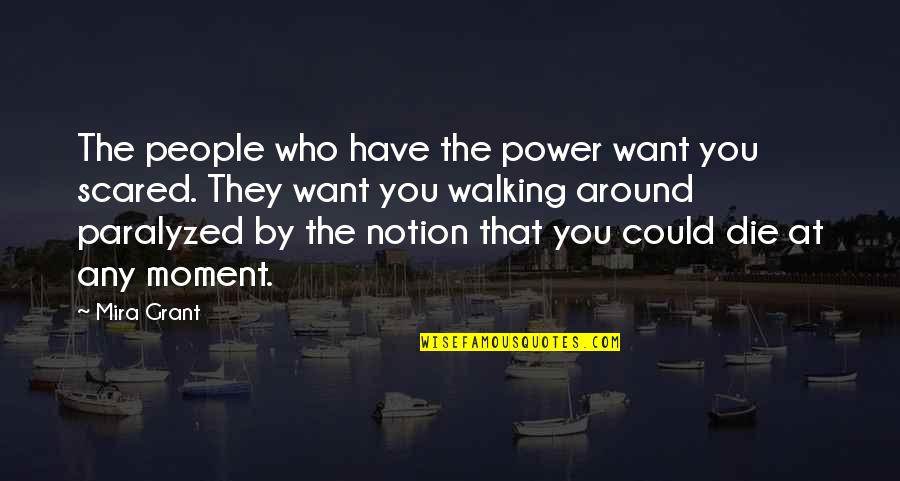 Dalkeith Quotes By Mira Grant: The people who have the power want you