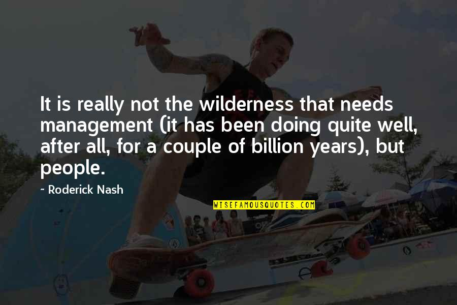 Dalkeith Quotes By Roderick Nash: It is really not the wilderness that needs