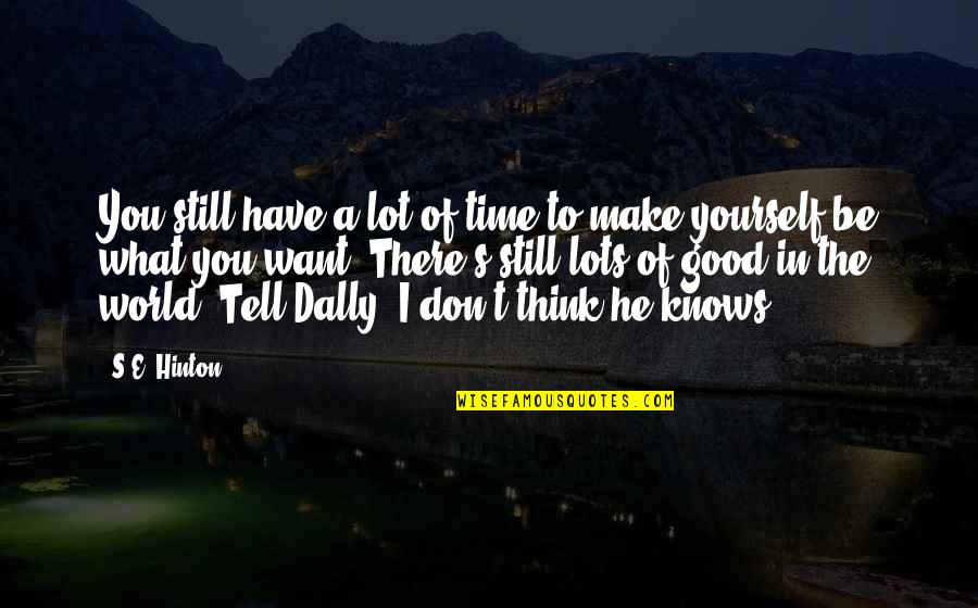 Dally In The Outsiders Quotes By S.E. Hinton: You still have a lot of time to