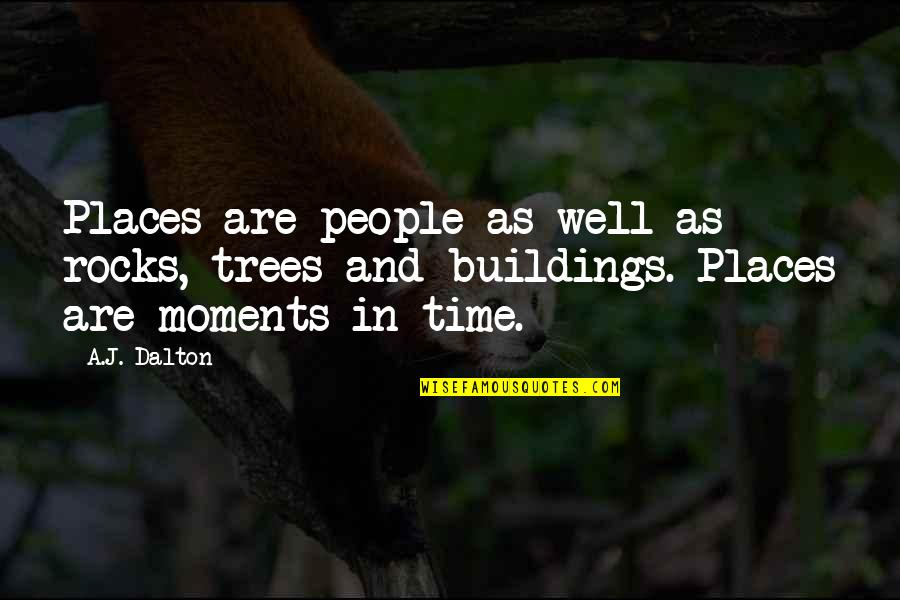 Dalton Quotes By A.J. Dalton: Places are people as well as rocks, trees