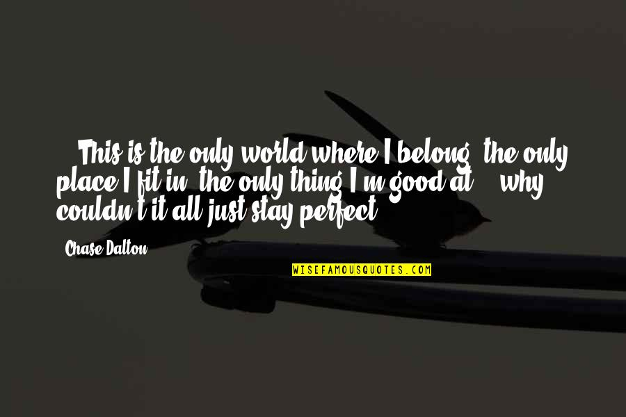 Dalton Quotes By Chase Dalton: ...This is the only world where I belong,