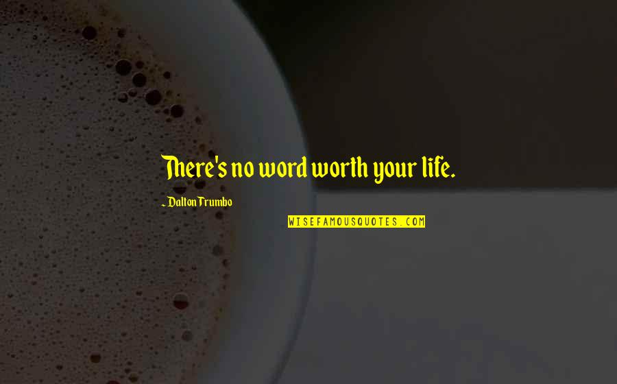 Dalton Quotes By Dalton Trumbo: There's no word worth your life.