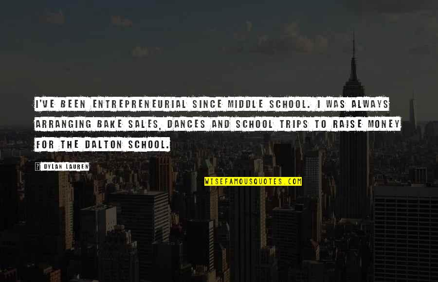 Dalton Quotes By Dylan Lauren: I've been entrepreneurial since middle school. I was