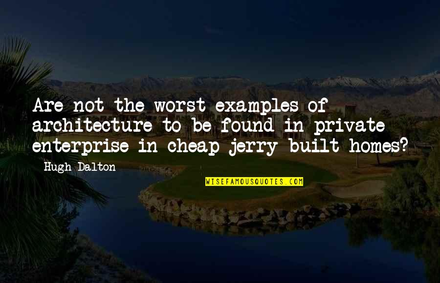 Dalton Quotes By Hugh Dalton: Are not the worst examples of architecture to