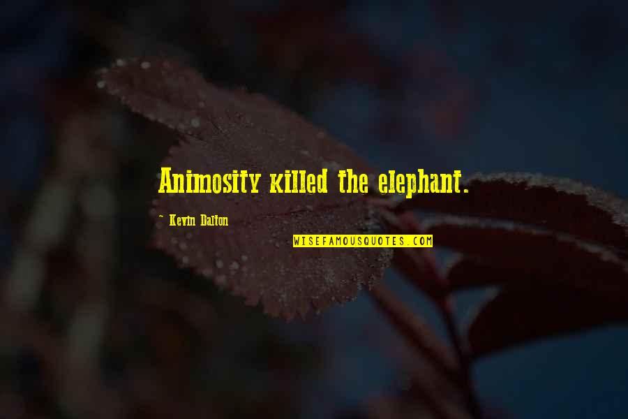 Dalton Quotes By Kevin Dalton: Animosity killed the elephant.