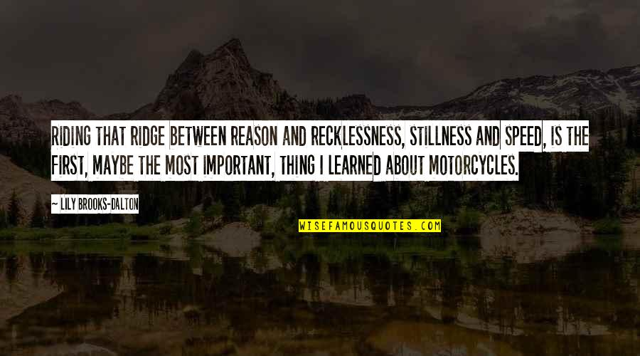 Dalton Quotes By Lily Brooks-Dalton: Riding that ridge between reason and recklessness, stillness