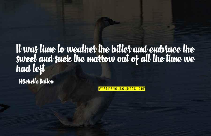 Dalton Quotes By Michelle Dalton: It was time to weather the bitter and