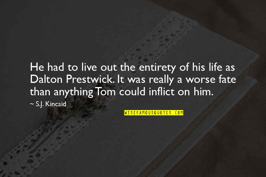 Dalton Quotes By S.J. Kincaid: He had to live out the entirety of