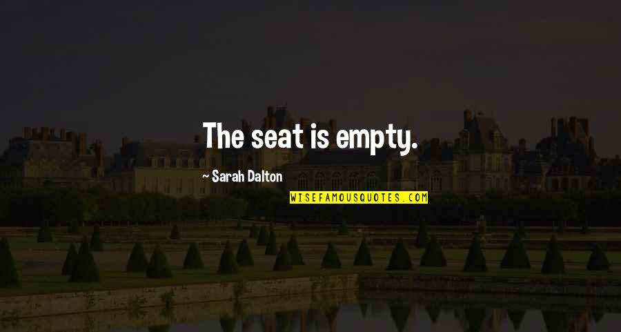 Dalton Quotes By Sarah Dalton: The seat is empty.