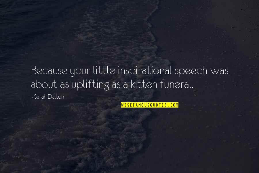 Dalton Quotes By Sarah Dalton: Because your little inspirational speech was about as