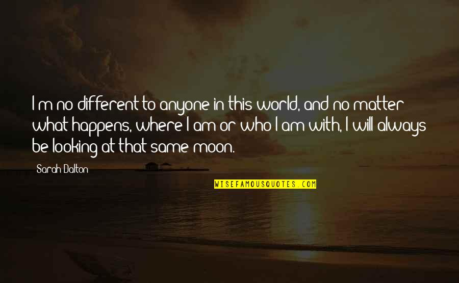 Dalton Quotes By Sarah Dalton: I'm no different to anyone in this world,