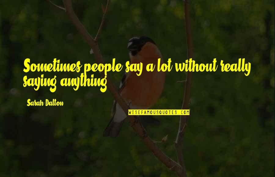 Dalton Quotes By Sarah Dalton: Sometimes people say a lot without really saying