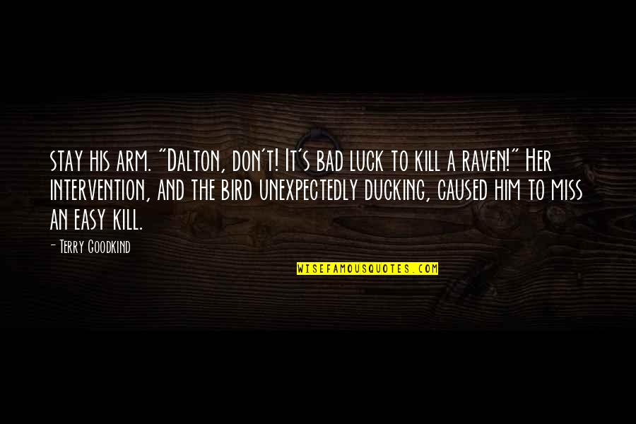 "Dalton Quotes By Terry Goodkind: stay his arm. ""Dalton, don't! It's bad luck"