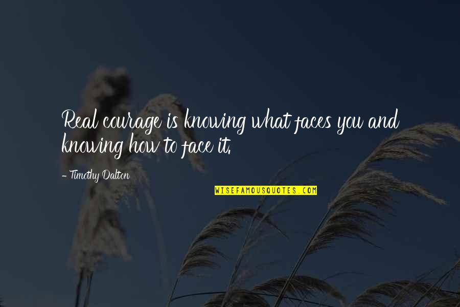 Dalton Quotes By Timothy Dalton: Real courage is knowing what faces you and