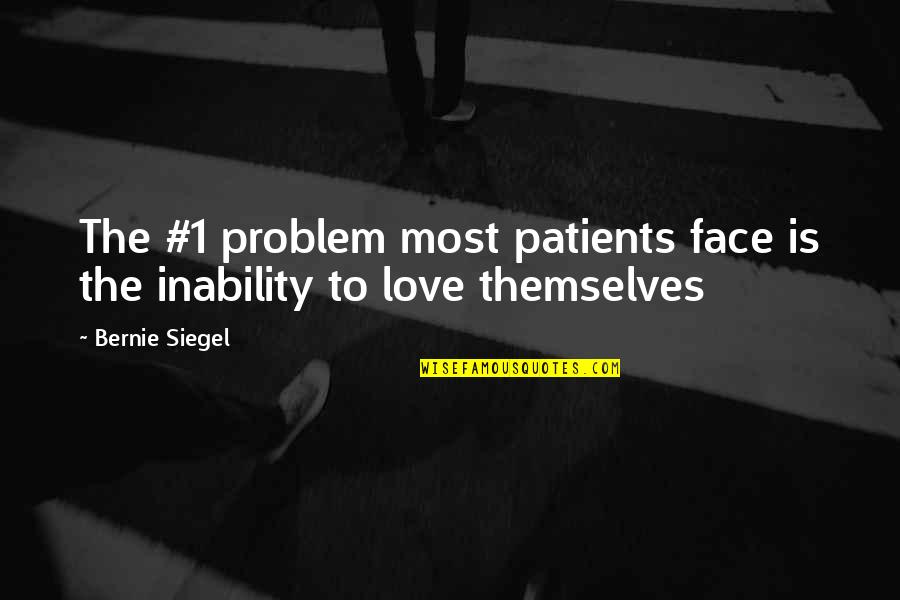 Dam Girl Quotes By Bernie Siegel: The #1 problem most patients face is the