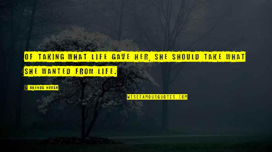 Dam Girl Quotes By Brenda Novak: Of taking what life gave her, she should