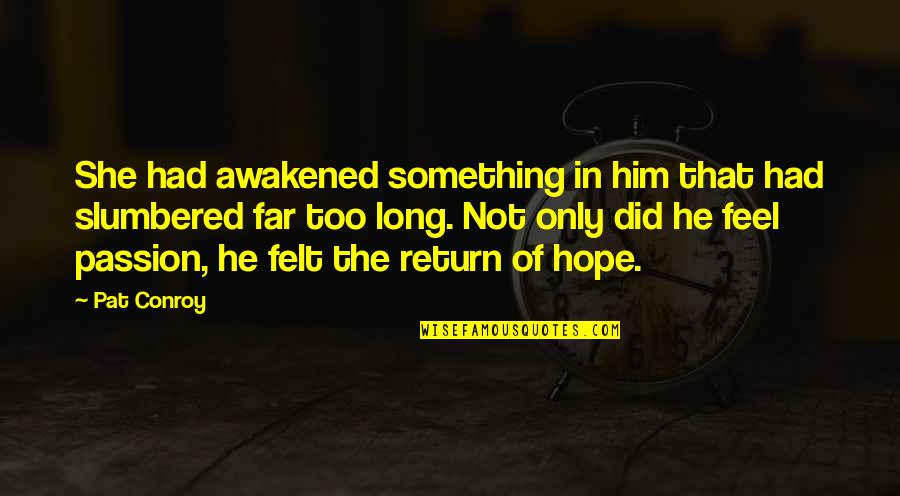 Dam Girl Quotes By Pat Conroy: She had awakened something in him that had