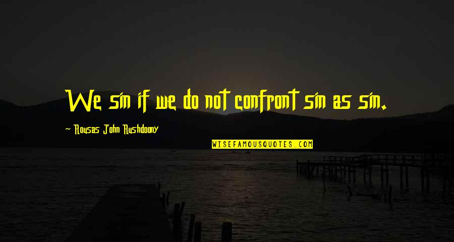Dam Girl Quotes By Rousas John Rushdoony: We sin if we do not confront sin