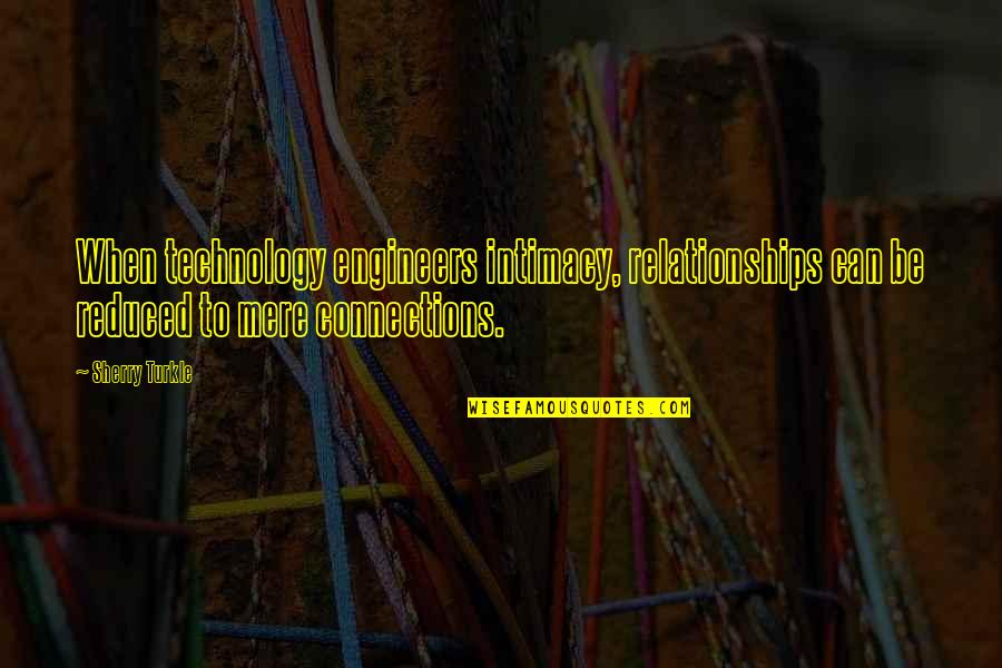 Dam Girl Quotes By Sherry Turkle: When technology engineers intimacy, relationships can be reduced