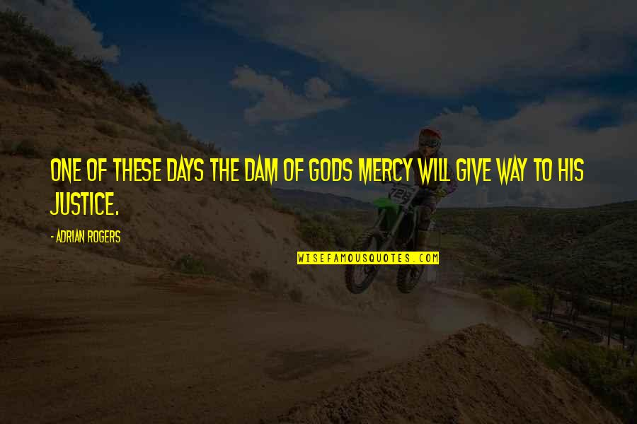 Dam Quotes By Adrian Rogers: One of these days the dam of Gods