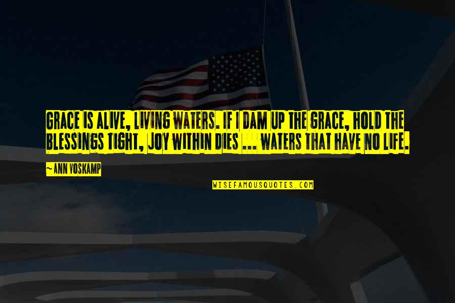 Dam Quotes By Ann Voskamp: Grace is alive, living waters. If I dam